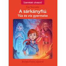 Szeretek olvasni! - A sárkányfiú 3. Tűz és víz gyermeke